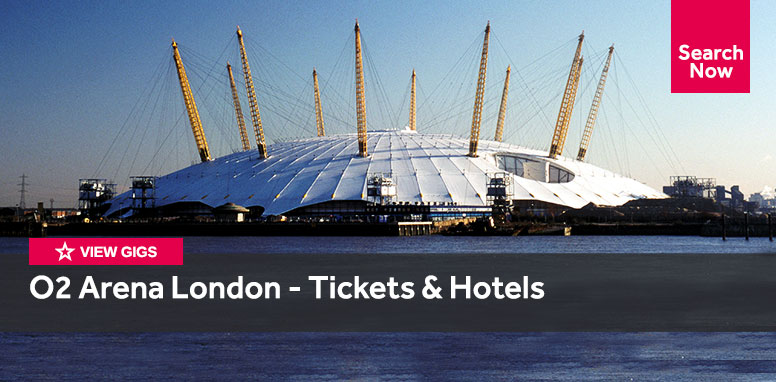 O2 Arena London - Tickets and Hotels