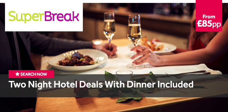 Super Breaks - Two Night Hotel Deals with Dinner Included