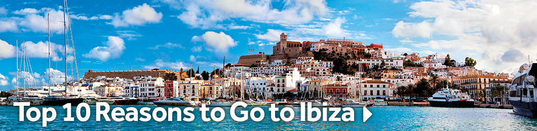 Top 10 Reasons to Go to Ibiza